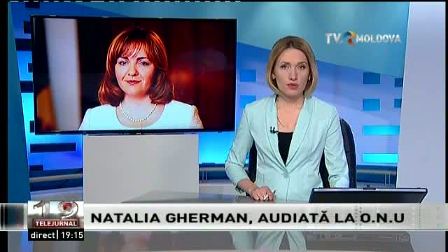 Telejurnal Moldova. Natalia Gherman, audiată la ONU